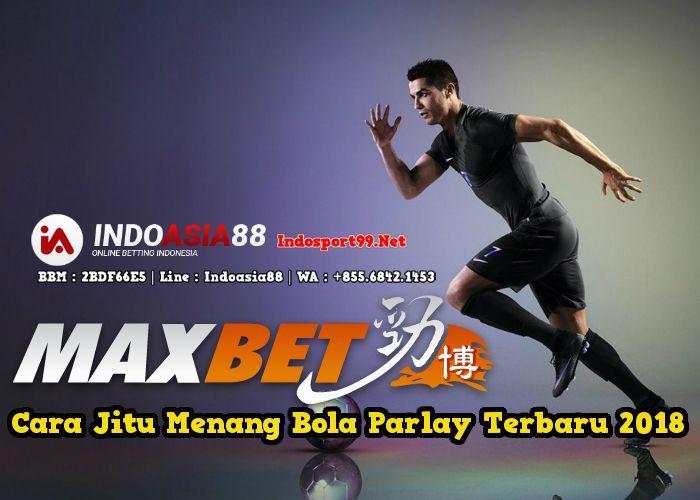 cara jitu menang bola parlay terbaru 2018,maxbet parlay