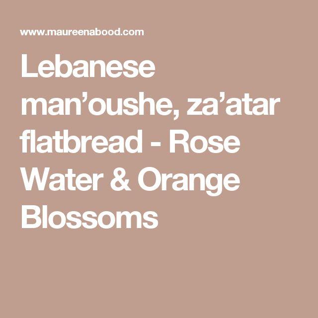 Lebanese man'oushe, za'atar flatbread - Rose Water & Orange Blossoms
