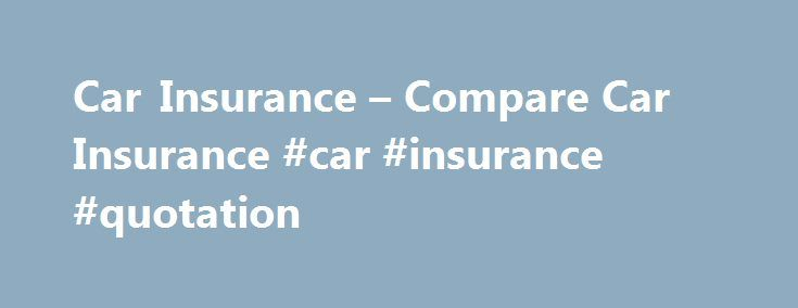 Car Insurance – Compare Car Insurance #car #insurance #quotation http://kansas.remmont.com/car-insurance-compare-car-insurance-car-insurance-quotation/  # Supermarket.com – Compare Car Insurance Supermarket Choose the lowest quote or the one that's right for you! www Supermarket. Com .co.uk is a site intended to help UK customers to find good deals on their insurance. We link to an online quote system which compares some of the UK's leading insurance companies to provide you, the consumer…