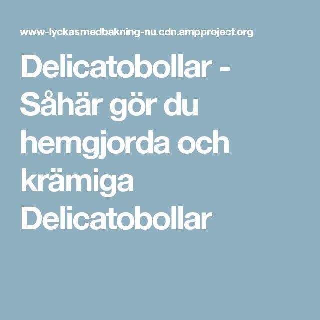 Delicatobollar - Såhär gör du hemgjorda och krämiga Delicatobollar