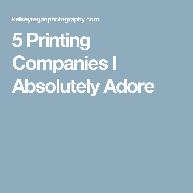 5 Printing Companies I Absolutely Adore