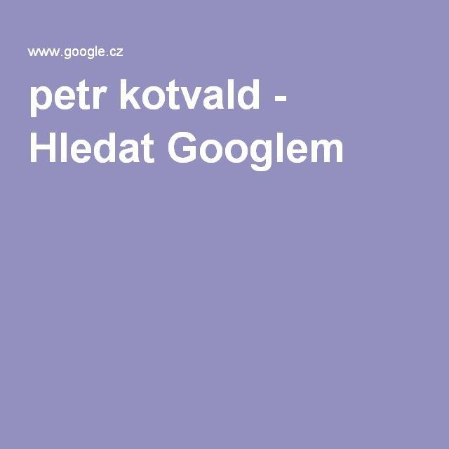 petr kotvald - Hledat Googlem
