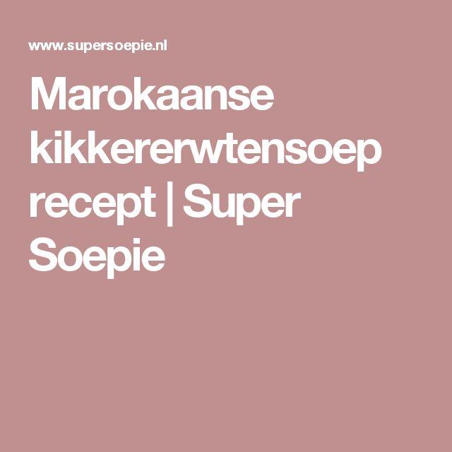 Marokaanse kikkererwtensoep recept   Super Soepie