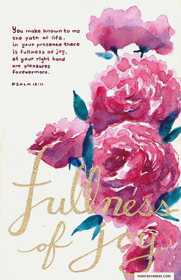 You make known to me the path of life, in your presence there is fullness of joy, at your right hand are pleasures forevermore. Psalm 16:11.