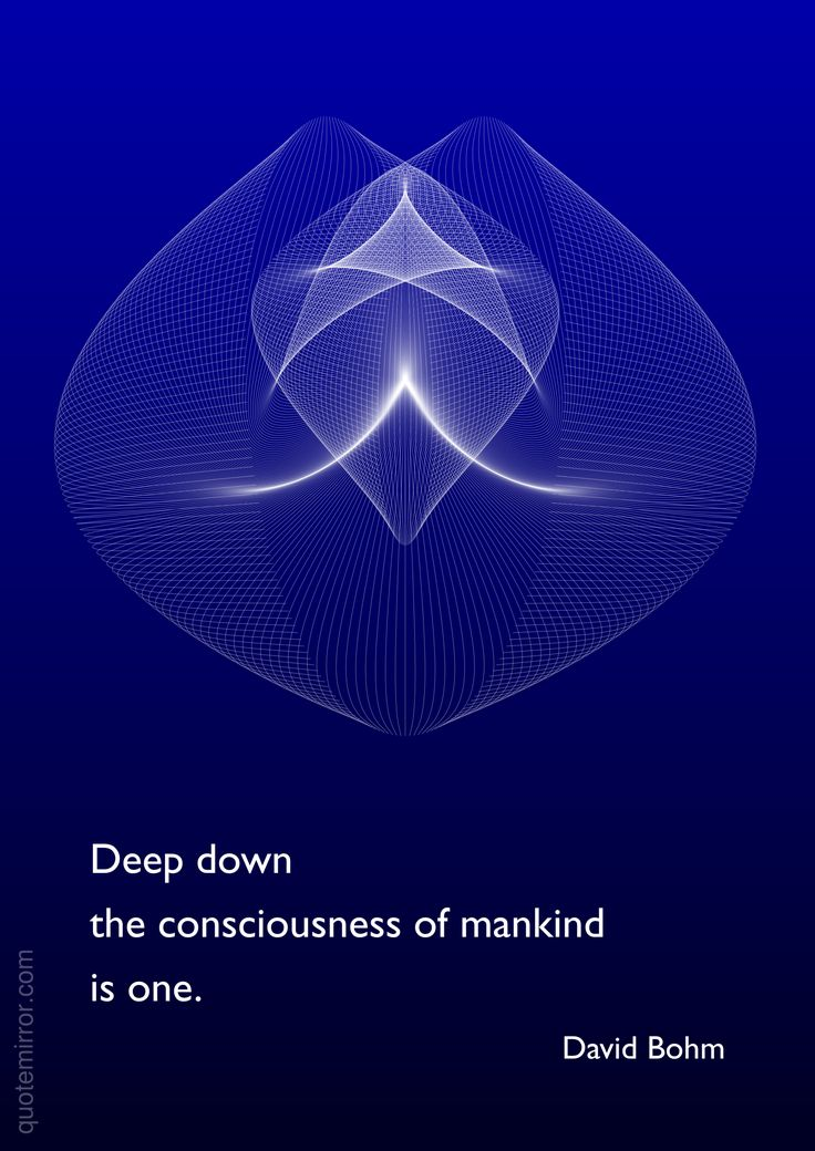 Deep down the consciousness of mankind is one. –David Bohm #consciousness #mankind http://www.quotemirror.com/david-bohm-collection-1/one/