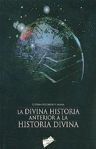 DIVINA HISTORIA ANTERIOR A LA HISTORIA DIVINA,LA  ESTEBAN ESCOBEDO Y ARANA   SIGMARLIBROS