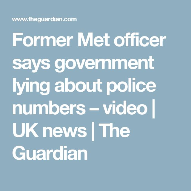 Former Met officer says government lying about police numbers – video | UK news | The Guardian