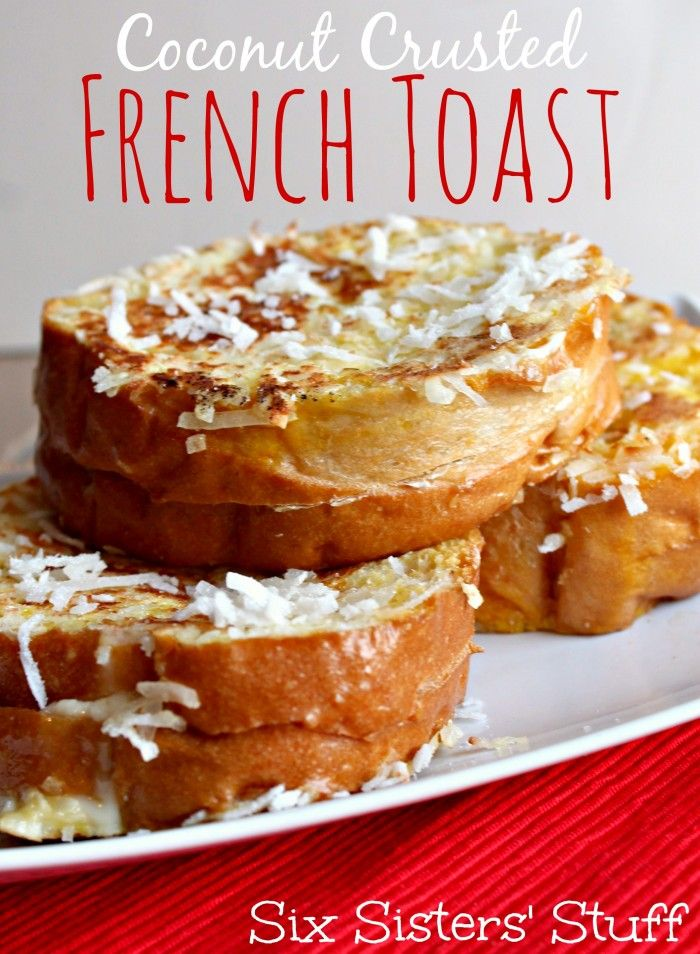 Coconut Crusted French Toast from sixsistersstuff.com - So Delicious!