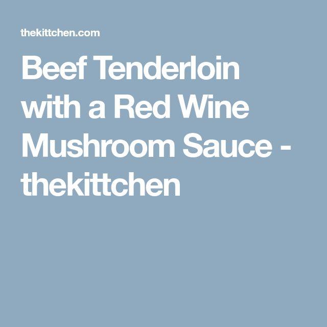 Beef Tenderloin with a Red Wine Mushroom Sauce - thekittchen