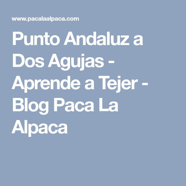 Punto Andaluz a Dos Agujas - Aprende a Tejer - Blog Paca La Alpaca