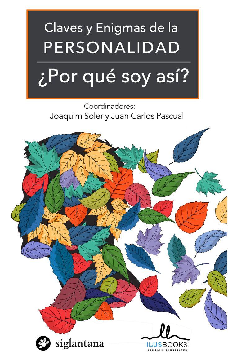Claves y enigmas de la personalidad : ¿por qué soy así? / coordinadores: Joaquim Soler y Juan Carlos Pascual