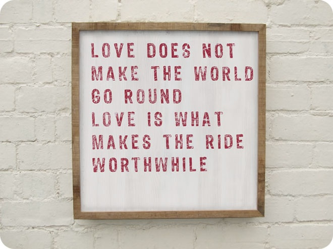 Love does not make the world go round Love is what makes the ride worthwhile