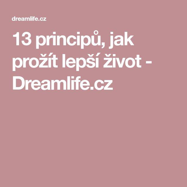 13 principů, jak prožít lepší život - Dreamlife.cz