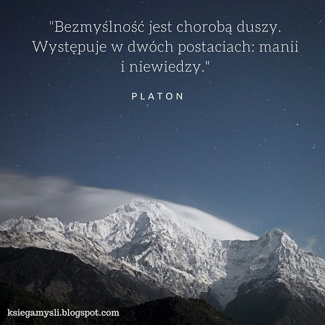 Bezmyślność jest chorobą duszy. Występuje w dwóch postaciach: manii i niewiedzy. Platon