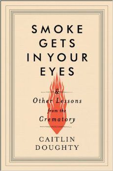 smoke gets in your eyes and other lessons from the crematory | Caitlin Doughty