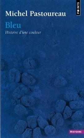 Bleu : Histoire d'une couleur, Michel Pastoureau Pour aller plus loin!