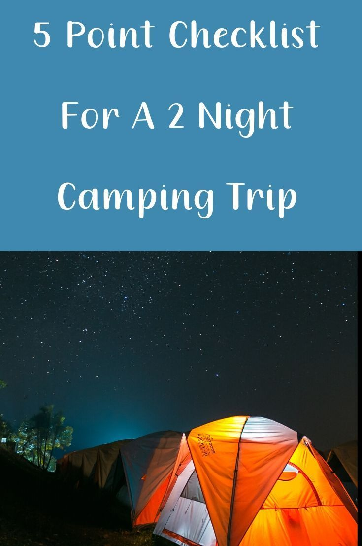 5 Point Checklist For A 2 Night Camping Trip In 2020 Things To Do Camping Family Camping Trip Camping Trips