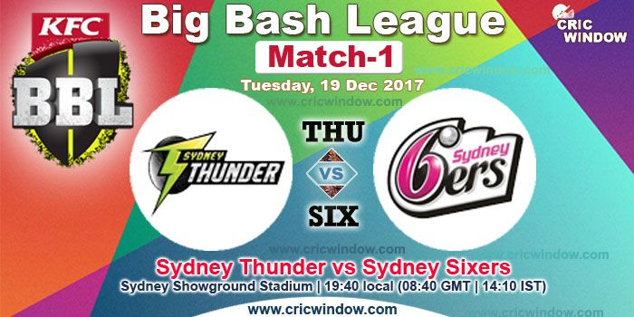 Big Bash Match 1 : Sydney Thunder vs Sydney Sixers Live action Tuesday Dec 19, 2017 | 19:40 local (08:40 GMT | 14:10 IST)