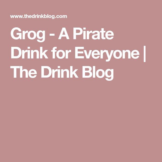 Grog - A Pirate Drink for Everyone | The Drink Blog