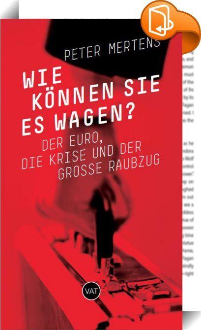 Wie können sie es wagen?    ::  »Dieses Buch ist unerläßlich. Ich begrüße es als einen Anfang im Kampf gegen den herrschenden Asozialismus.« - Dimitri Verhulst  Im Gegensatz zu Tsunamis und Vulkanausbrüchen ist eine Wirtschaftskrise keine Naturkatastrophe. Hier braucht es keine Betroffenheit, kein Lamentieren über unbezähmbare Kräfte, hier braucht es soziale Verantwortung. Wurden den Bankiers, Milliardären und Spekulanten nach der Krise von 2008 demokratische Kontrollen auferlegt, wurd...
