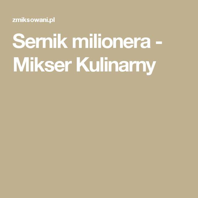 Sernik milionera - Mikser Kulinarny