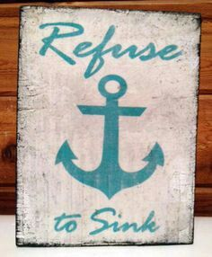 Anchor Refuse To Sink Wood Sign