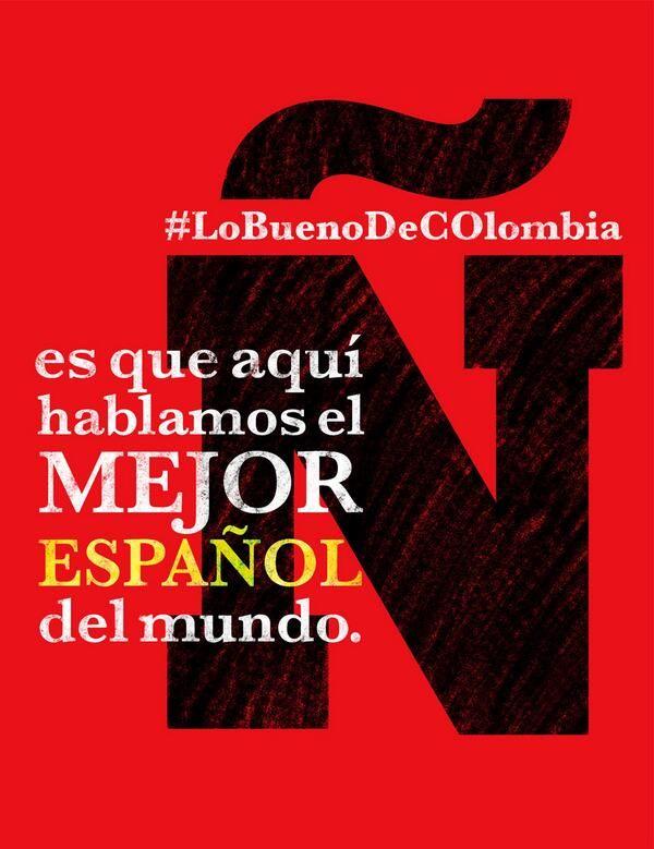 #LoBuenoDeCOlombia es que hablamos y ESCRIBIMOS el mejor español del mundo! cierto @Juan Pablo Vazquez? :) pic.twitter.... @cate Gutierrez