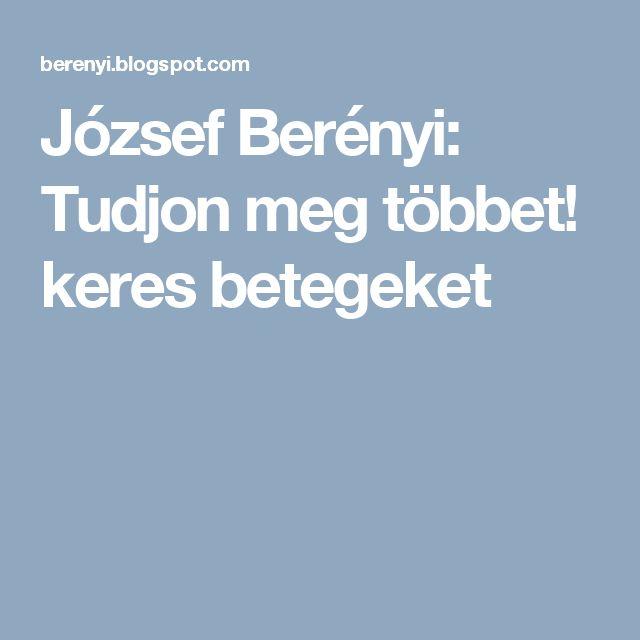 József Berényi: Tudjon meg többet! keres betegeket