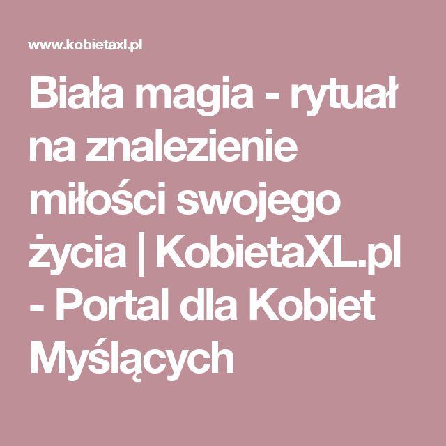 Biała magia - rytuał na znalezienie miłości swojego życia | KobietaXL.pl - Portal dla Kobiet Myślących