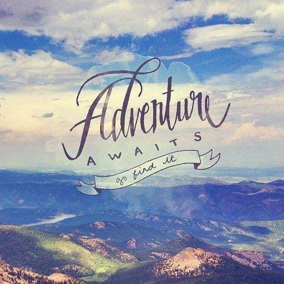 Adventure awaits / go find it