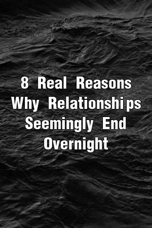 8 Real Reasons Why Relationships Seemingly End Overnight