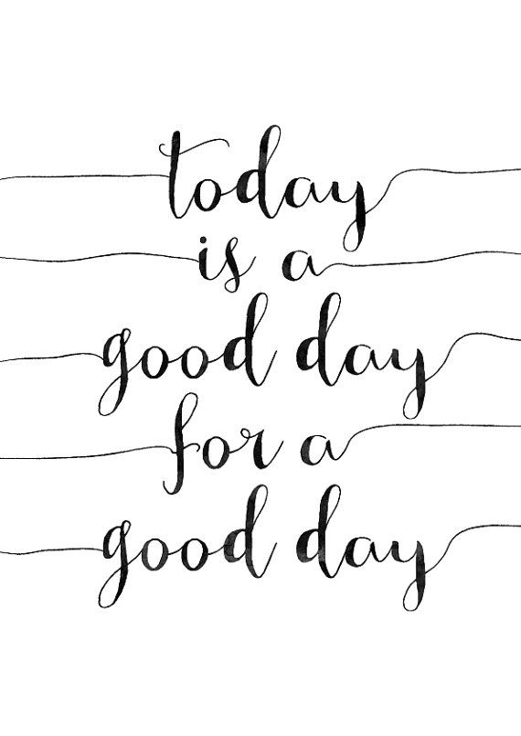 Today Is A Good Day For A Good Day by MotivationalThoughts on Etsy