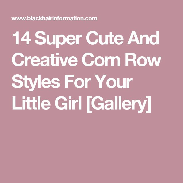 14 Super Cute And Creative Corn Row Styles For Your Little Girl [Gallery]