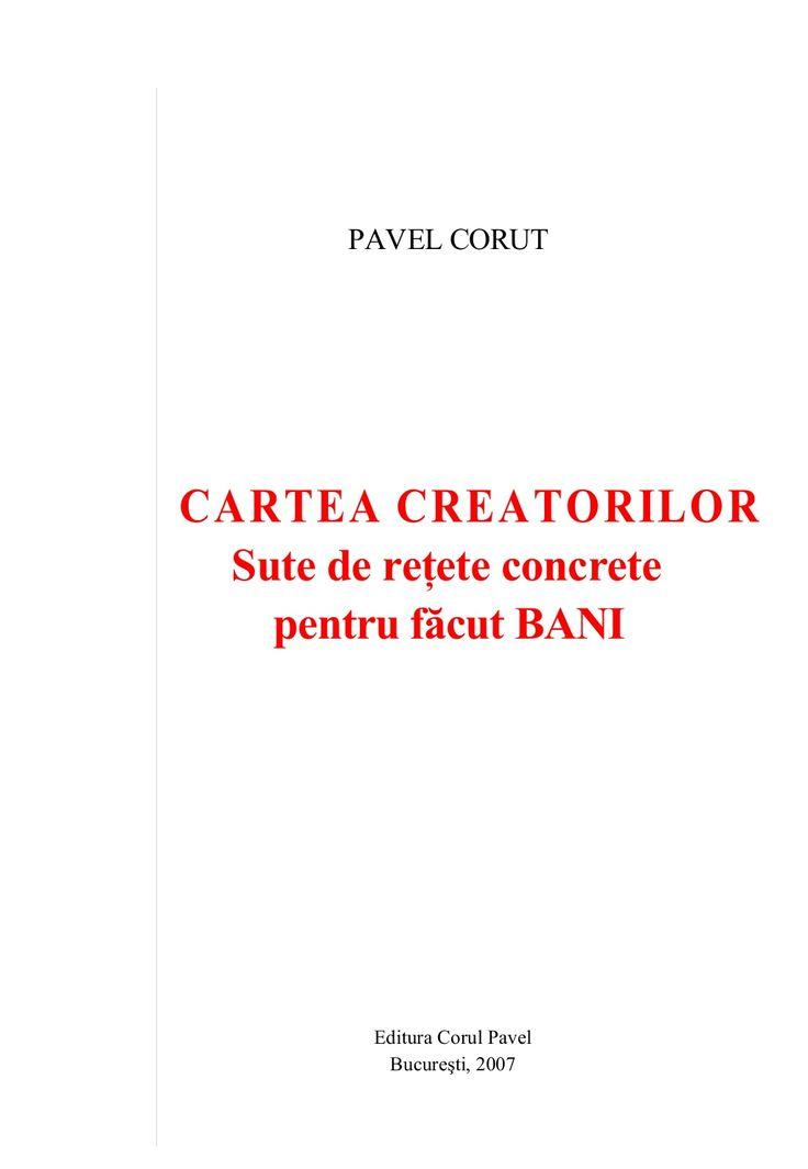 Pavel corut cartea creatorilor - sute de retete concrete pentu facut bani by Paul Marian via slideshare