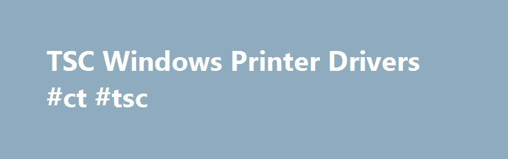TSC Windows Printer Drivers #ct #tsc http://wyoming.nef2.com/tsc-windows-printer-drivers-ct-tsc/  # TSC Windows Printer Drivers by Seagull™ True Windows printer Drivers by Seagull™ can be used with any true Windows program, including our BarTender software for label design. label printing. barcode printing. RFID encoding and card printing. However, although BarTender will work with any properly written Windows driver, using Drivers by Seagull and BarTender together offers a variety of…