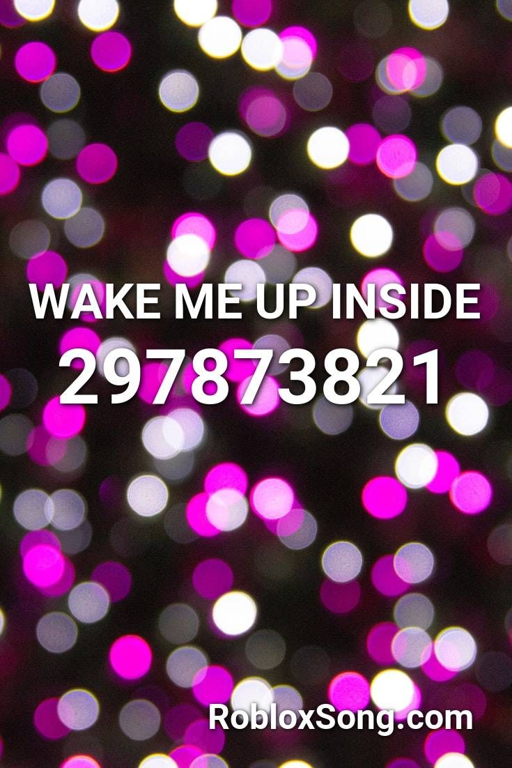 Wake Me Up Inside Roblox Id Roblox Music Codes In 2020 Songs