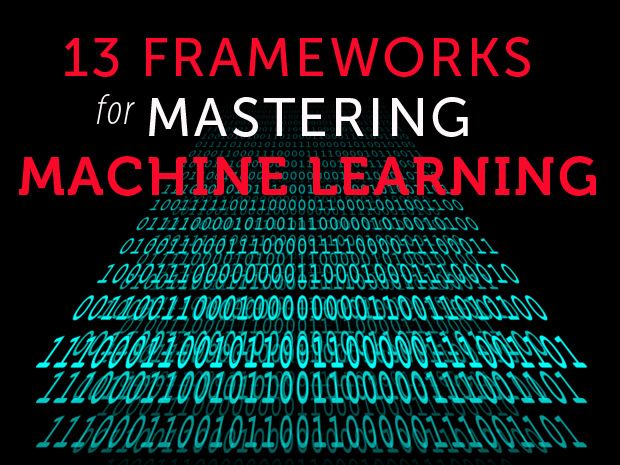 13 frameworks for mastering machine learning