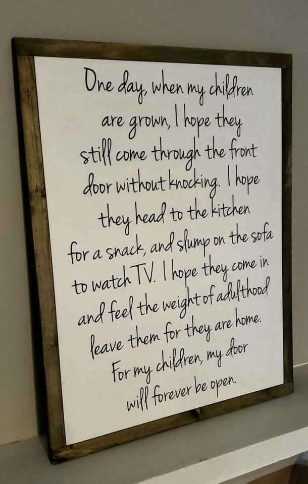 One Day When My Children Are Grown I Hope They Still Come Through The Front Door Without Knocking I Hope They H My Children Quotes Mother Quotes Sign Quotes