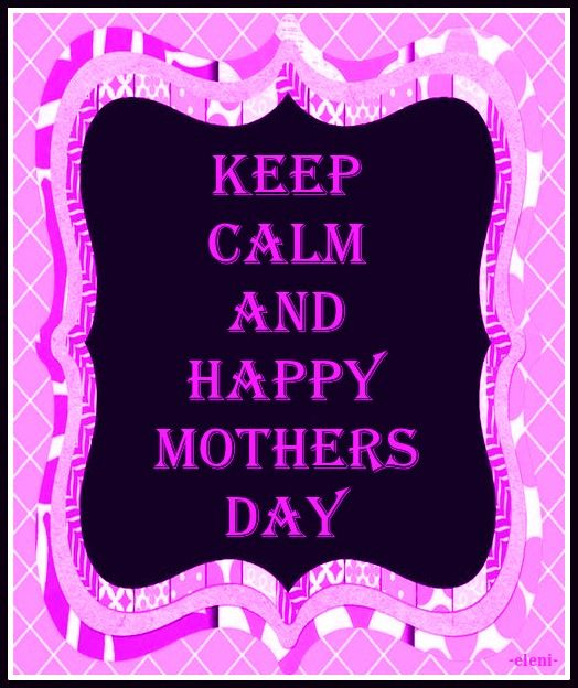 Disney Mothers Day Quotes: KEEP CALM AND HAPPY MOTHERS DAY