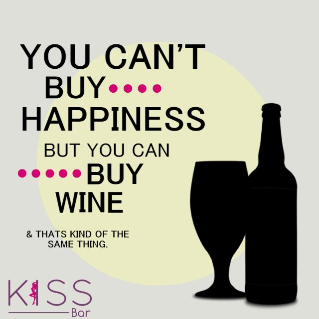 You can't buy happiness but you can buy wine & that's kind of the same thing.  #kissbar #bar #drinks #cocktails #bartender #food #drink #wine #cocktail #beer #o #restaurant #instagood #love #travel #party #art #friends #mixology #photography #nightlife #pub #gin #yummy #alcohol #restaurantes #picoftheday #drinkup #gastronomia #liquor