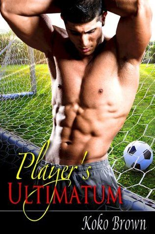 Player's Ultimatum by Koko Brown (Goodreads Author) Yvonne Floyd's closest companion and gay soccer player Robbie Gutierrez proposes the unimaginable posture as his life partner until he can ink a lucrative contract. Harassed day and night by the media's consistent hypothesis over his sexual introduction, Robbie wouldn't like to risk losing his profession over who he lays down with. Despite the fact that Yvonne feels Robbie has lost his marbles, she takes one for the group. While Yvonne is…
