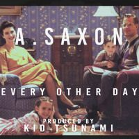 Every Other Day - A.Saxon (Prod by Kid Tsunami) by A.Saxon on SoundCloud