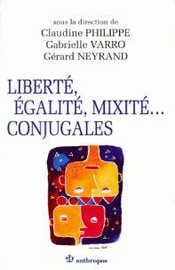 Gabrielle Varro et Claudine Philippe - Liberté, égalité, mixité conjugales - Une sociologie du couple mixte. - Agrandir l'image