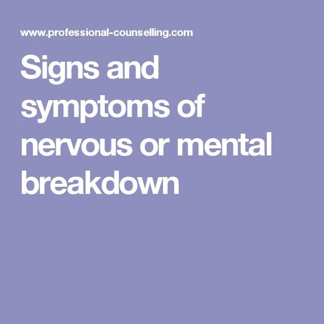 Signs and symptoms of nervous or mental breakdown