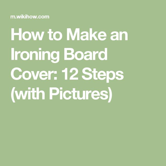 How to Make an Ironing Board Cover: 12 Steps (with Pictures)