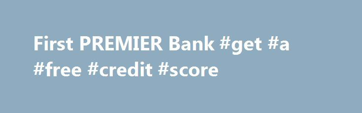 First PREMIER Bank #get #a #free #credit #score http://malaysia.remmont.com/first-premier-bank-get-a-free-credit-score/  #card credit # First PREMIER® Bank First PREMIER Bank credit cards are generally for applicants with a less-than-perfect credit rating. Having served millions of cardholders, their offers are popular with consumers who have had past credit struggles. The following are some featured cards from our partner, First PREMIER Bank. Featured Card of the Month About CreditCards.org…