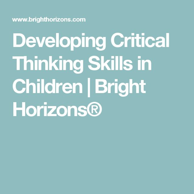Developing Critical Thinking Skills in Children | Bright Horizons®