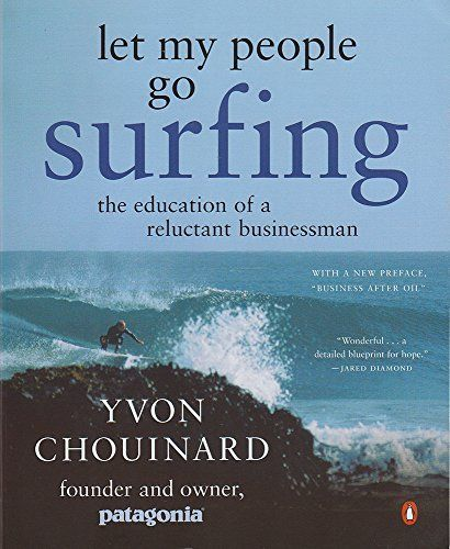 Let My People Go Surfing: The Education of a Reluctant Businessman, http://www.amazon.com/dp/0143037838/ref=cm_sw_r_pi_s_awdm_geQDxbH051K6N