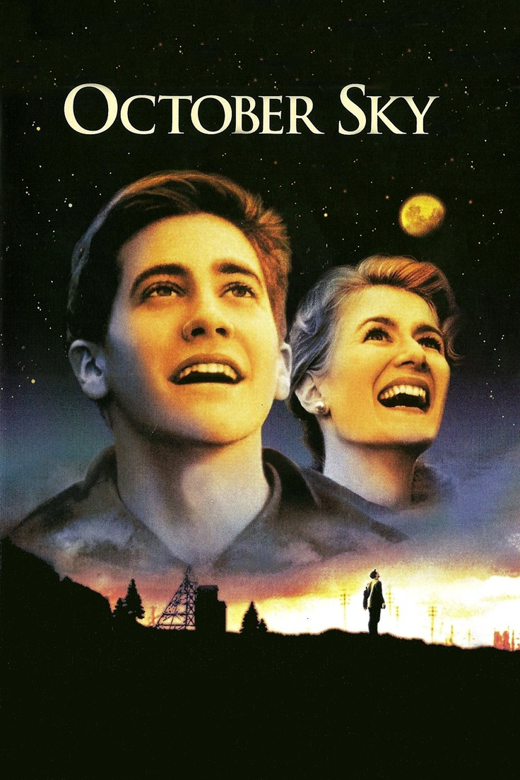October Sky (1999) Jake Gyllenhaal, Chris Cooper, Laura Dern. As the Soviet satellite Sputnik streaks across the heavens in October 1957, it's a source of inspiration for 17-year-old Homer Hickam. Drafting a few friends to help, Homer crafts a rocket to compete for a science fair scholarship...4,15