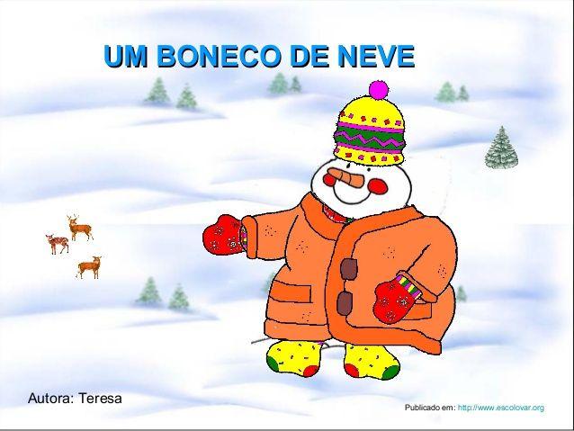 UM BONECO DE NEVEUM BONECO DE NEVE Publicado em: http://www.escolovar.org Autora: Teresa